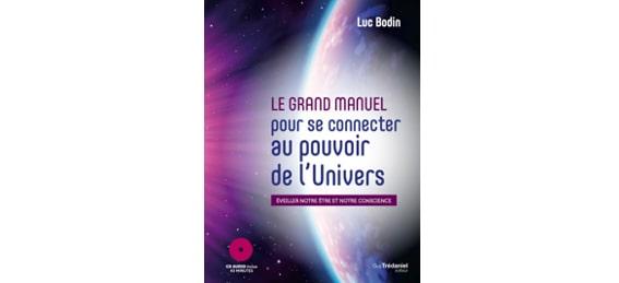 «Le grand manuel pour se connecter au pouvoir de l'univers» un livre de Luc Bodin