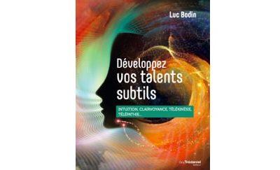 «Développez vos talents subtils» le nouveau livre de Luc Bodin